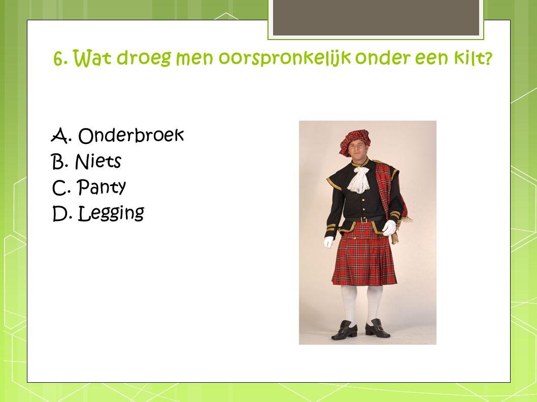 6. Wat droeg men oorspronkelijk onder een kilt