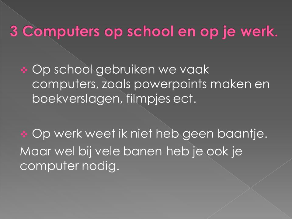 3 Computers op school en op je werk.