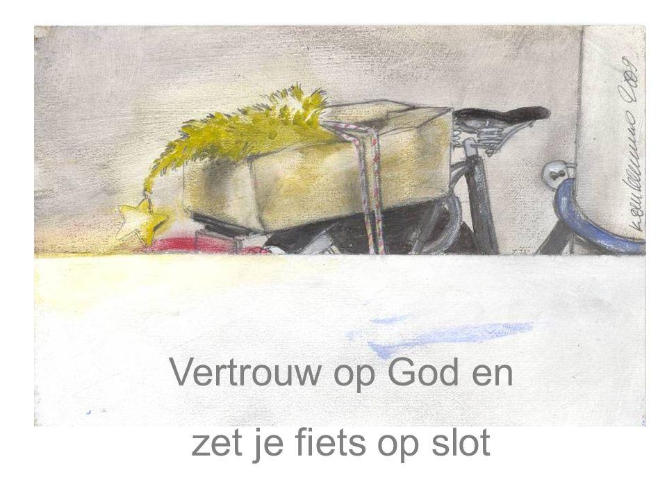 Vertrouw op God en zet je fiets op slot