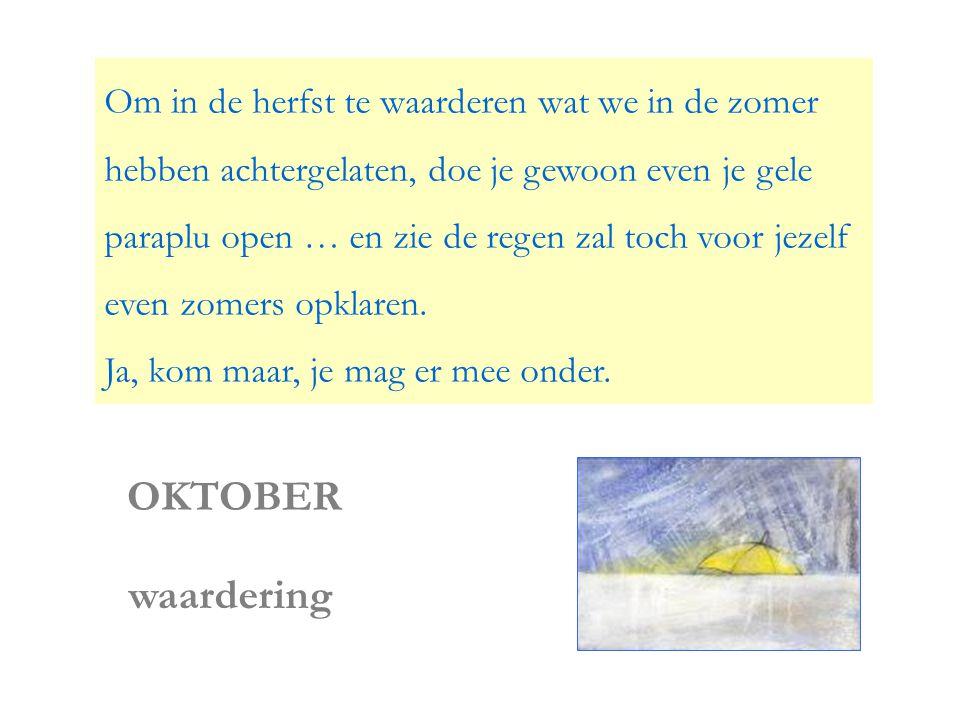 Om in de herfst te waarderen wat we in de zomer hebben achtergelaten, doe je gewoon even je gele paraplu open … en zie de regen zal toch voor jezelf even zomers opklaren. Ja, kom maar, je mag er mee onder.