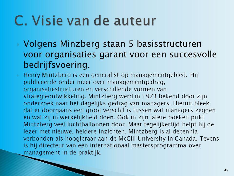 C. Visie van de auteur Volgens Minzberg staan 5 basisstructuren voor organisaties garant voor een succesvolle bedrijfsvoering.