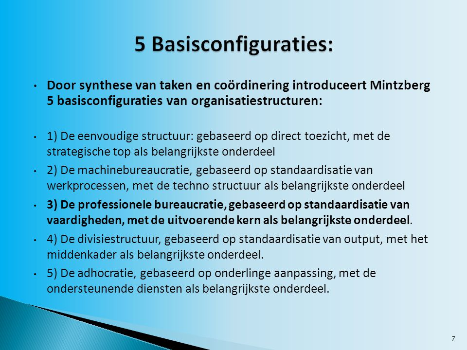 5 Basisconfiguraties: Door synthese van taken en coördinering introduceert Mintzberg 5 basisconfiguraties van organisatiestructuren: