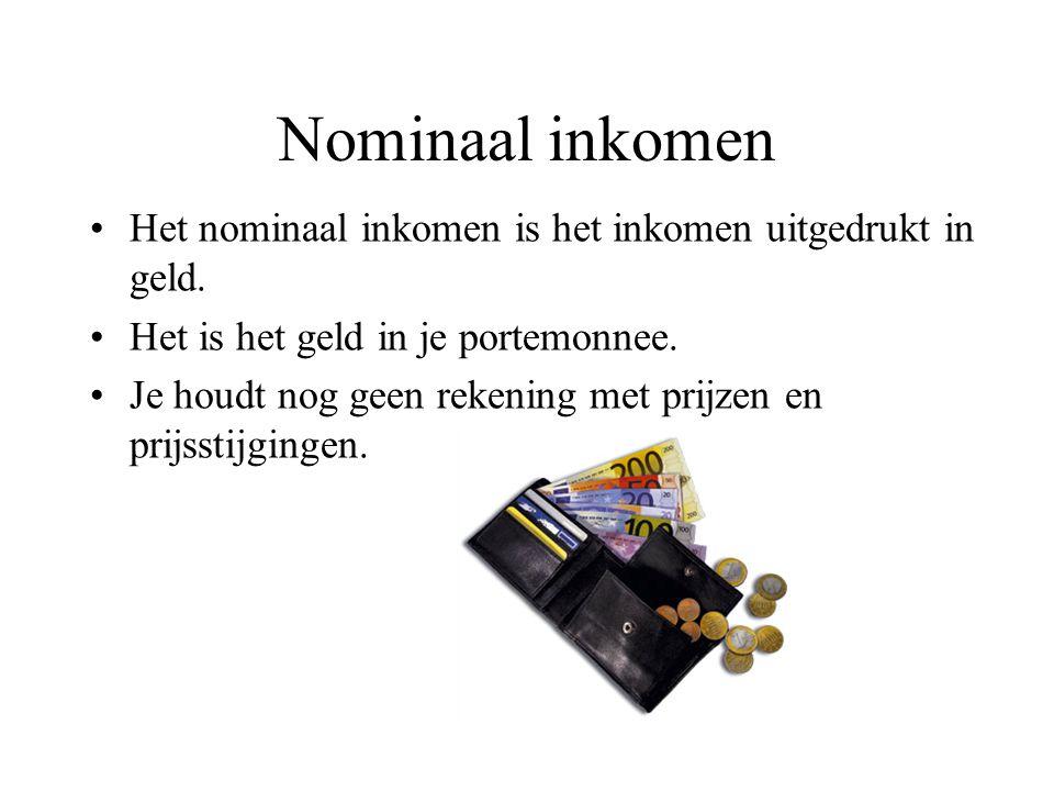 Nominaal inkomen Het nominaal inkomen is het inkomen uitgedrukt in geld. Het is het geld in je portemonnee.