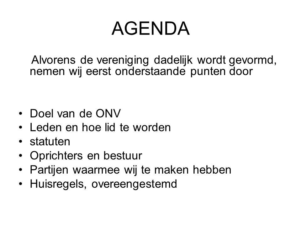 AGENDA Alvorens de vereniging dadelijk wordt gevormd, nemen wij eerst onderstaande punten door. Doel van de ONV.