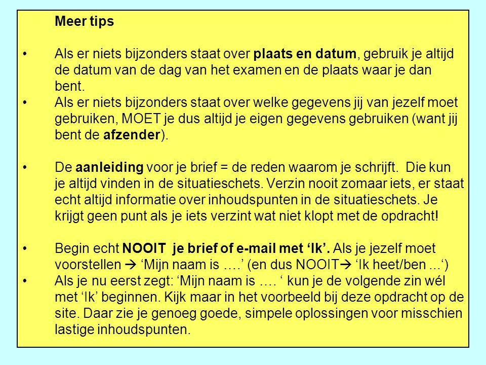 Meer tips Als er niets bijzonders staat over plaats en datum, gebruik je altijd de datum van de dag van het examen en de plaats waar je dan bent.