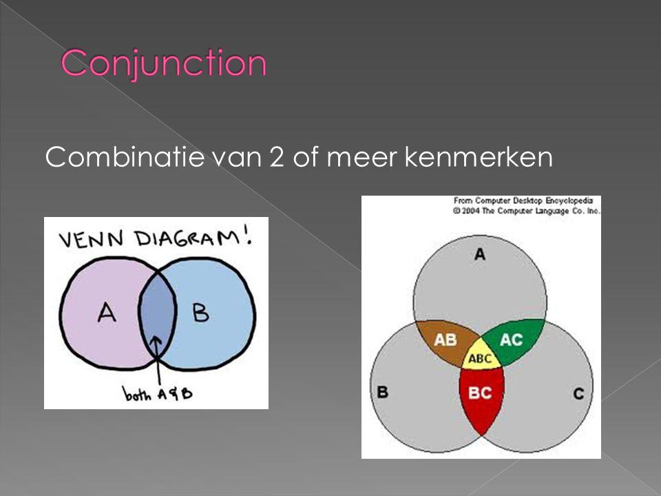Conjunction Combinatie van 2 of meer kenmerken