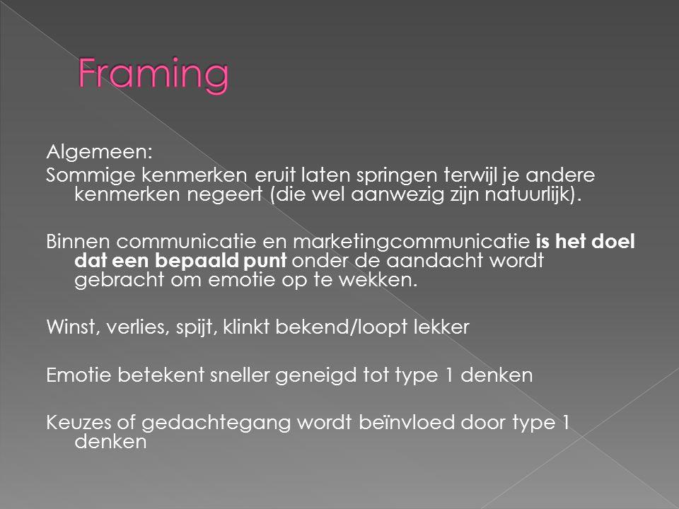 Framing Algemeen: Sommige kenmerken eruit laten springen terwijl je andere kenmerken negeert (die wel aanwezig zijn natuurlijk).