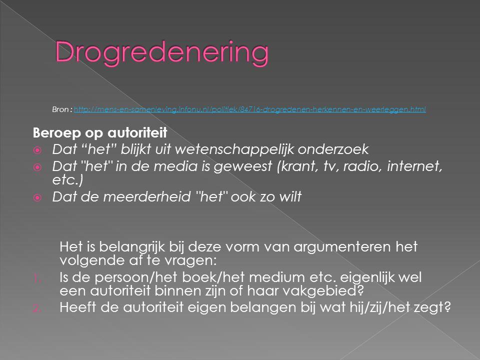 Drogredenering Bron : http://mens-en-samenleving.infonu.nl/politiek/84716-drogredenen-herkennen-en-weerleggen.html.