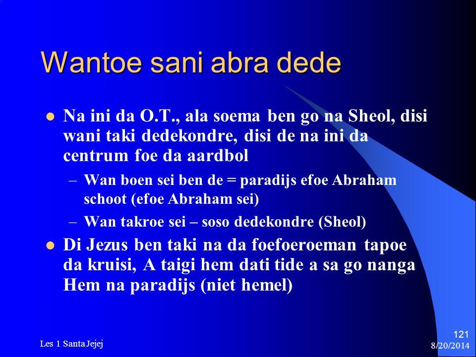 Wantoe sani abra dede Na ini da O.T., ala soema ben go na Sheol, disi wani taki dedekondre, disi de na ini da centrum foe da aardbol.