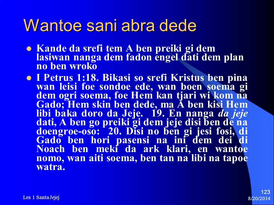 Wantoe sani abra dede Kande da srefi tem A ben preiki gi dem lasiwan nanga dem fadon engel dati dem plan no ben wroko.
