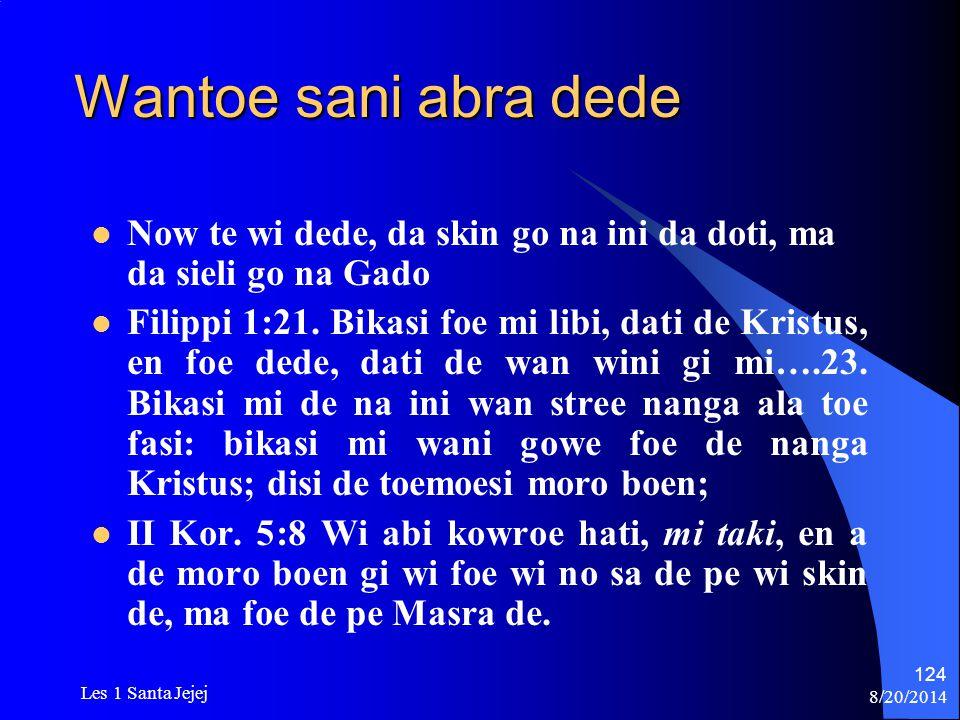 Wantoe sani abra dede Now te wi dede, da skin go na ini da doti, ma da sieli go na Gado.
