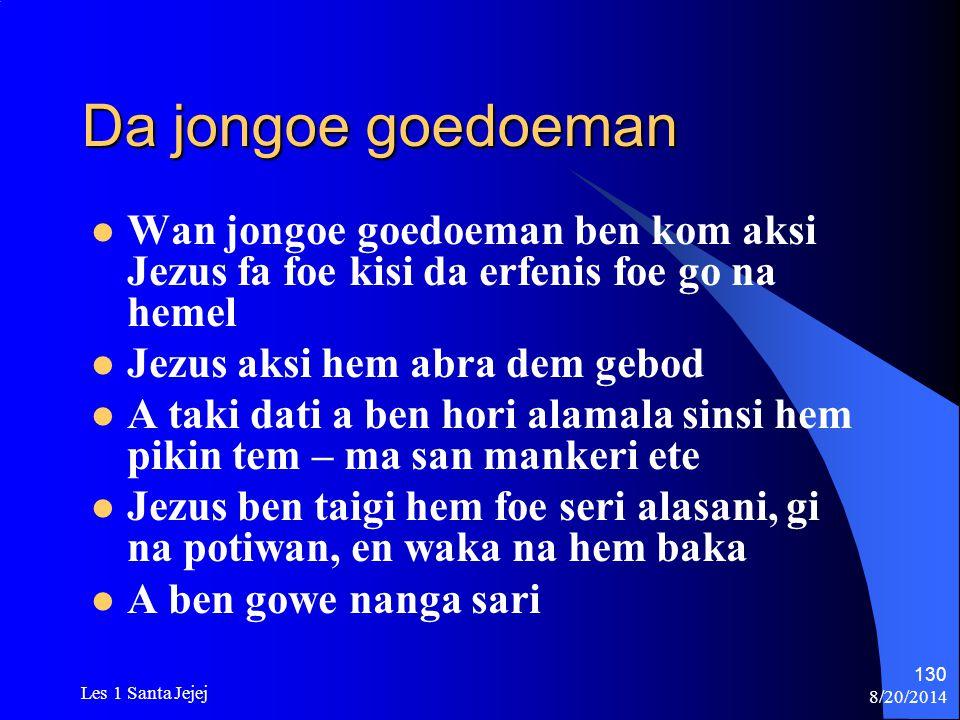 Da jongoe goedoeman Wan jongoe goedoeman ben kom aksi Jezus fa foe kisi da erfenis foe go na hemel.