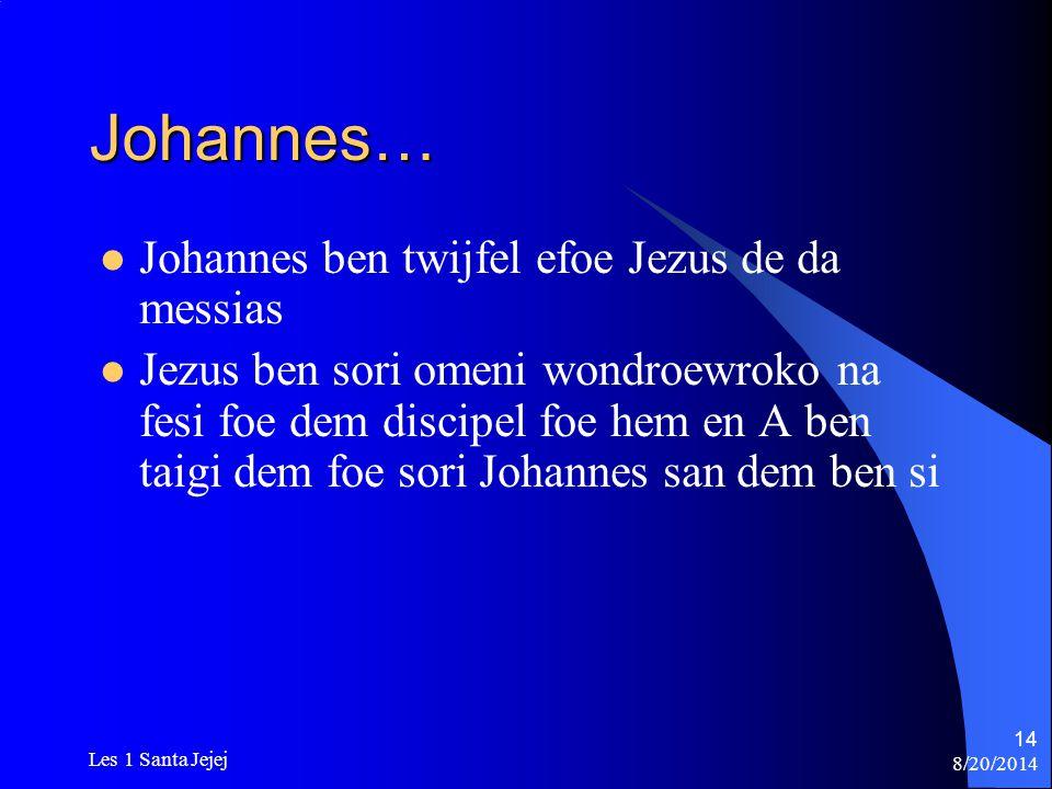 Johannes… Johannes ben twijfel efoe Jezus de da messias