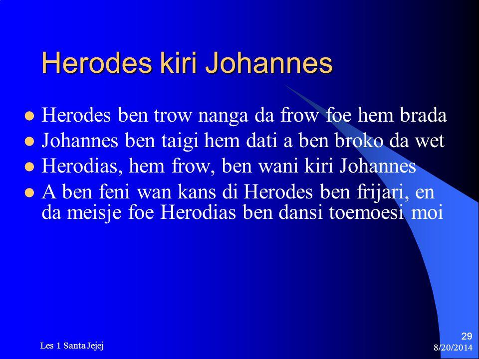 Herodes kiri Johannes Herodes ben trow nanga da frow foe hem brada