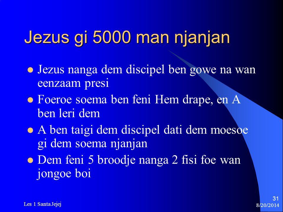 Jezus gi 5000 man njanjan Jezus nanga dem discipel ben gowe na wan eenzaam presi. Foeroe soema ben feni Hem drape, en A ben leri dem.
