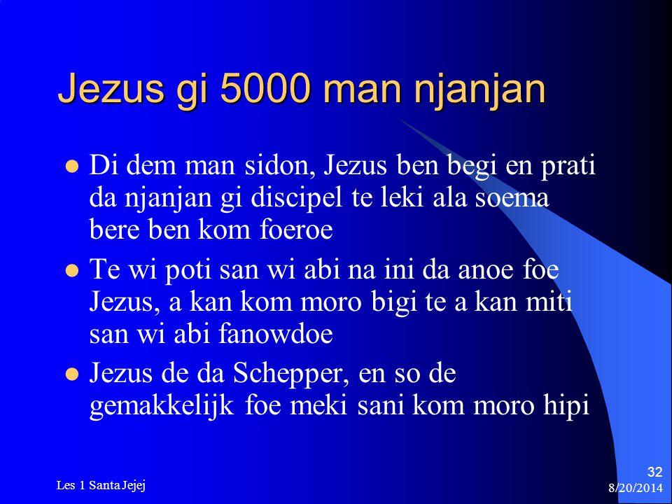 Jezus gi 5000 man njanjan Di dem man sidon, Jezus ben begi en prati da njanjan gi discipel te leki ala soema bere ben kom foeroe.
