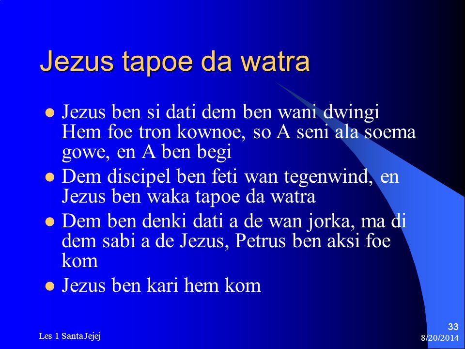 Jezus tapoe da watra Jezus ben si dati dem ben wani dwingi Hem foe tron kownoe, so A seni ala soema gowe, en A ben begi.