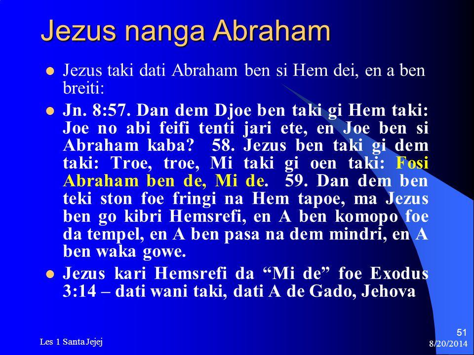 Jezus nanga Abraham Jezus taki dati Abraham ben si Hem dei, en a ben breiti: