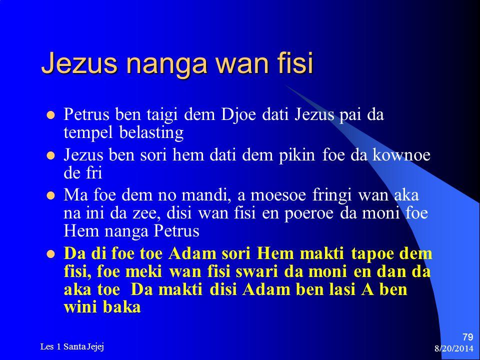 Jezus nanga wan fisi Petrus ben taigi dem Djoe dati Jezus pai da tempel belasting. Jezus ben sori hem dati dem pikin foe da kownoe de fri.