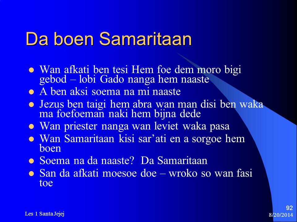 Da boen Samaritaan Wan afkati ben tesi Hem foe dem moro bigi gebod – lobi Gado nanga hem naaste. A ben aksi soema na mi naaste.
