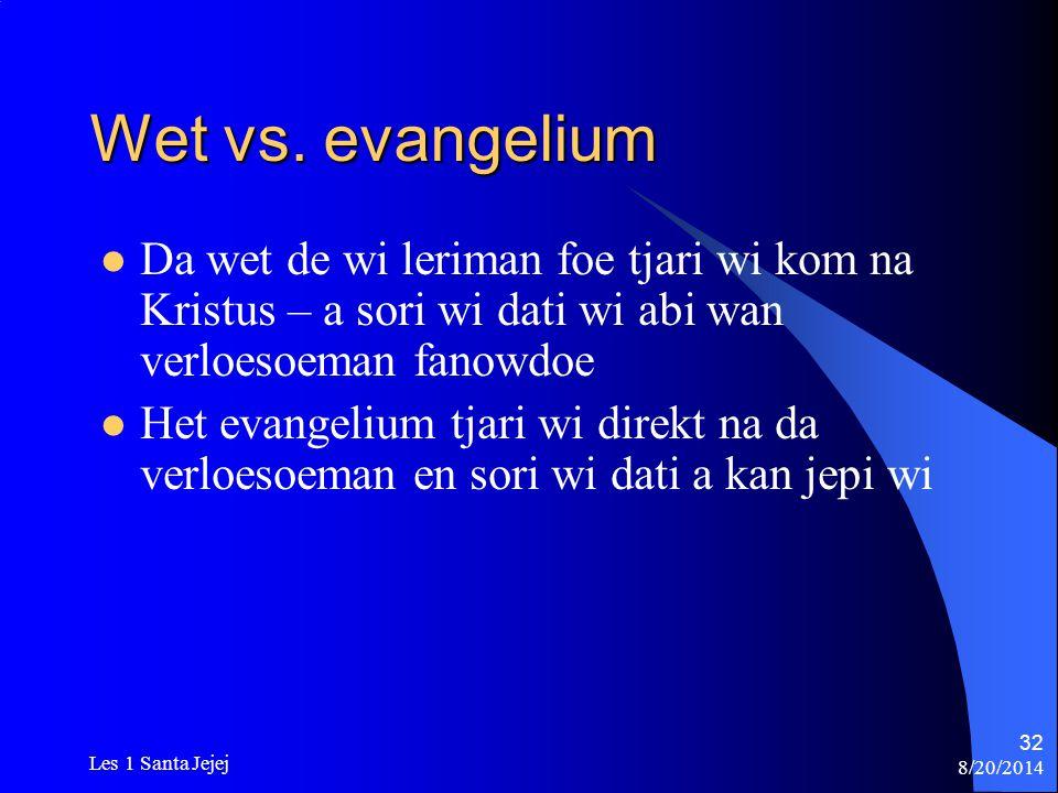 Wet vs. evangelium Da wet de wi leriman foe tjari wi kom na Kristus – a sori wi dati wi abi wan verloesoeman fanowdoe.