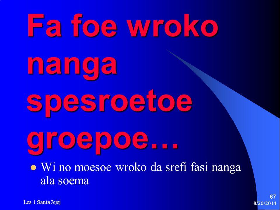 Fa foe wroko nanga spesroetoe groepoe…