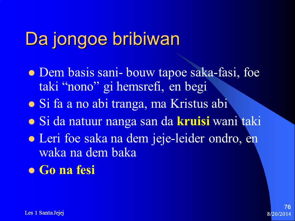 Da jongoe bribiwan Dem basis sani- bouw tapoe saka-fasi, foe taki nono gi hemsrefi, en begi. Si fa a no abi tranga, ma Kristus abi.