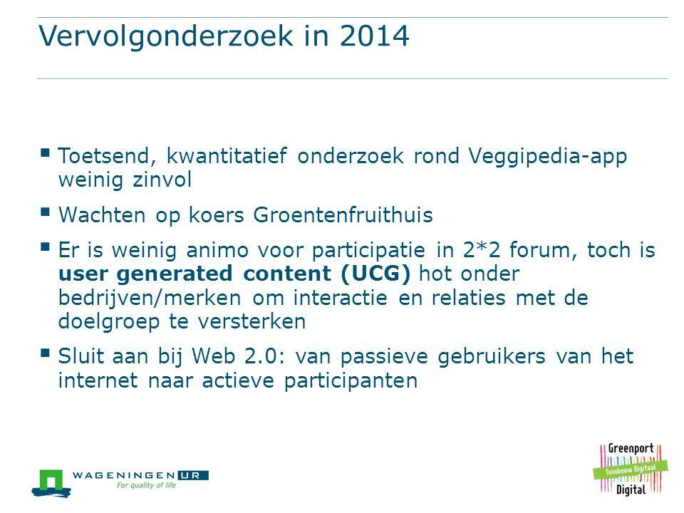 Vervolgonderzoek in 2014 Toetsend, kwantitatief onderzoek rond Veggipedia-app weinig zinvol. Wachten op koers Groentenfruithuis.