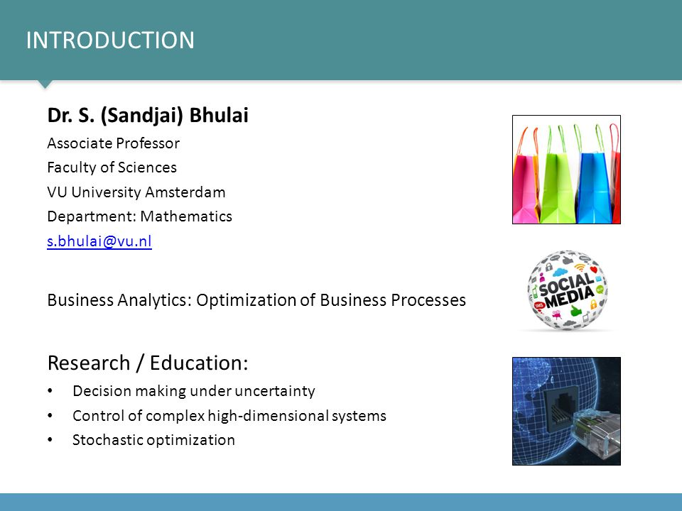 introduction Dr. S. (Sandjai) Bhulai Research / Education: