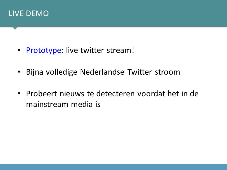 Live demo Prototype: live twitter stream! Bijna volledige Nederlandse Twitter stroom.