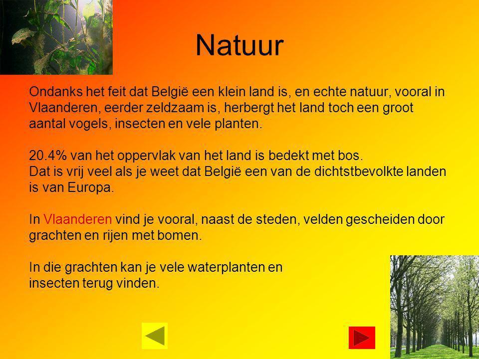 Natuur Ondanks het feit dat België een klein land is, en echte natuur, vooral in. Vlaanderen, eerder zeldzaam is, herbergt het land toch een groot.