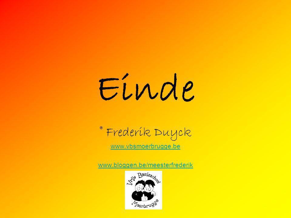 ® Frederik Duyck www.vbsmoerbrugge.be www.bloggen.be/meesterfrederik