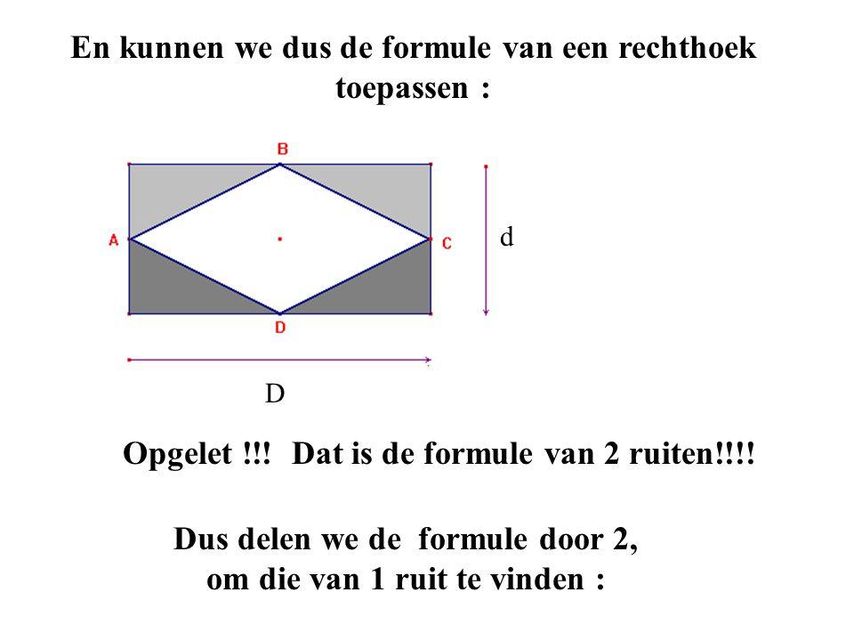 En kunnen we dus de formule van een rechthoek toepassen :