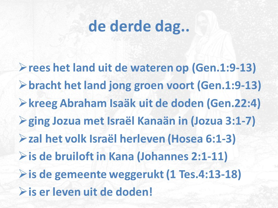 de derde dag.. rees het land uit de wateren op (Gen.1:9-13)