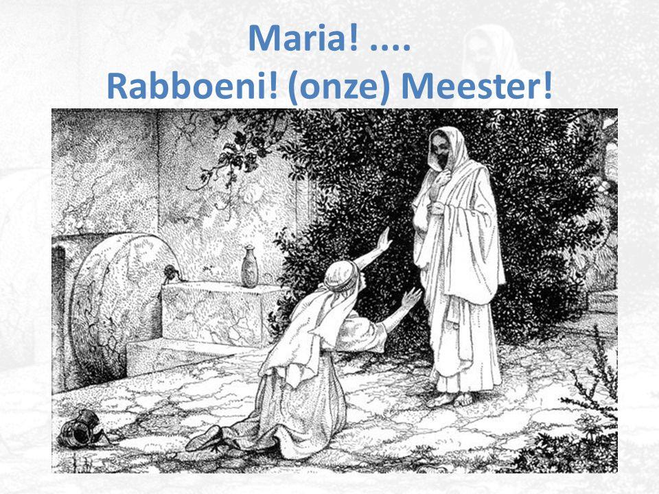 Maria! .... Rabboeni! (onze) Meester!