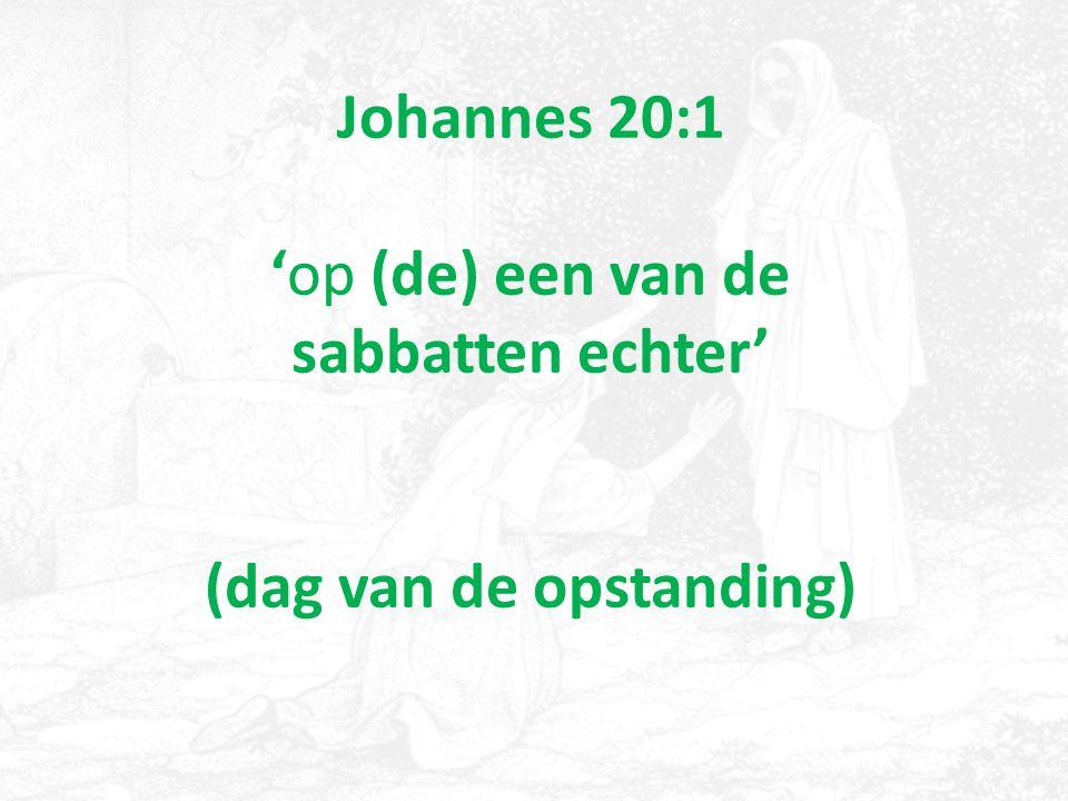 Johannes 20:1 'op (de) een van de sabbatten echter' (dag van de opstanding)
