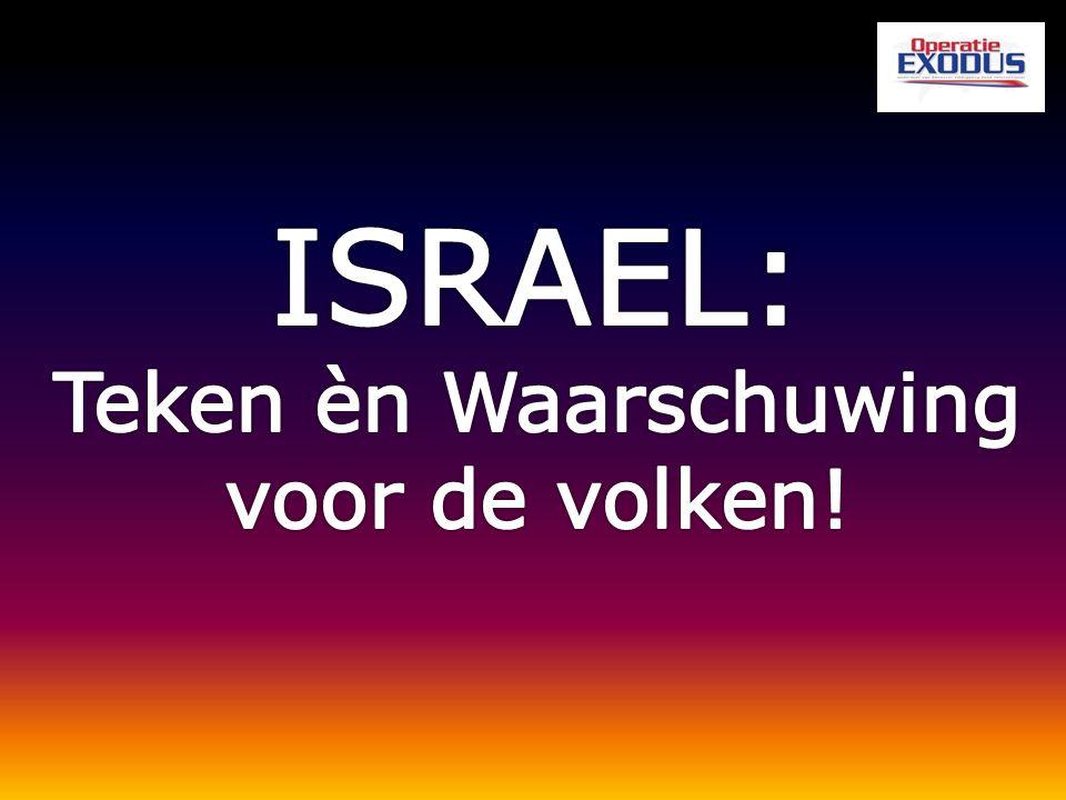 ISRAEL: Teken èn Waarschuwing voor de volken!