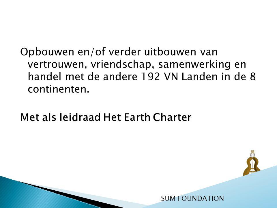 Opbouwen en/of verder uitbouwen van vertrouwen, vriendschap, samenwerking en handel met de andere 192 VN Landen in de 8 continenten. Met als leidraad Het Earth Charter