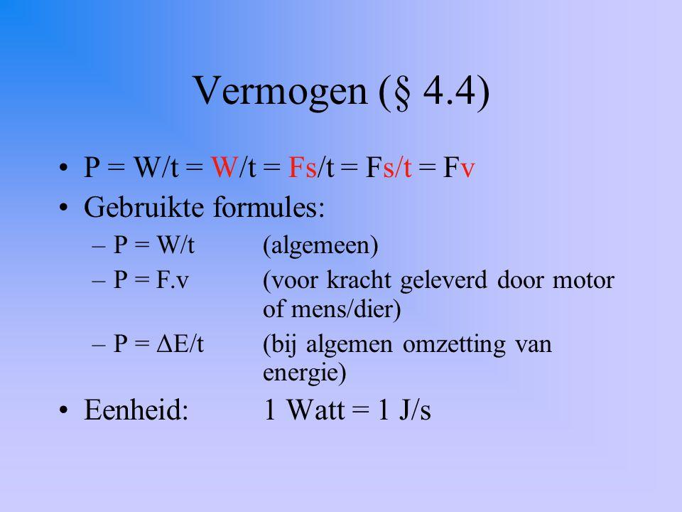 Vermogen (§ 4.4) P = W/t = W/t = Fs/t = Fs/t = Fv Gebruikte formules: