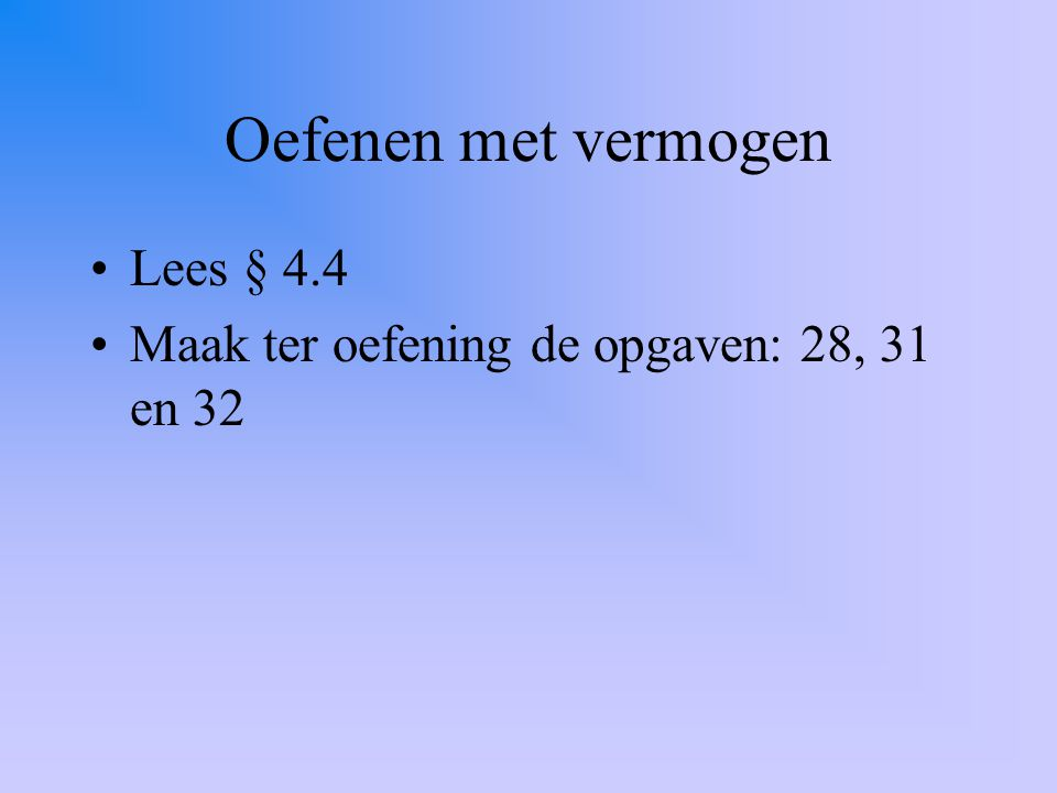 Oefenen met vermogen Lees § 4.4