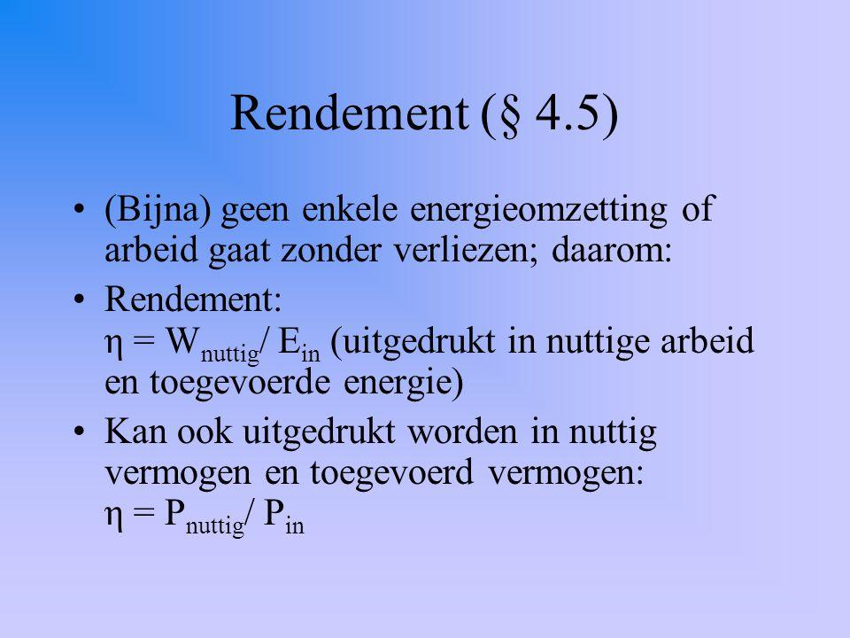 Rendement (§ 4.5) (Bijna) geen enkele energieomzetting of arbeid gaat zonder verliezen; daarom: