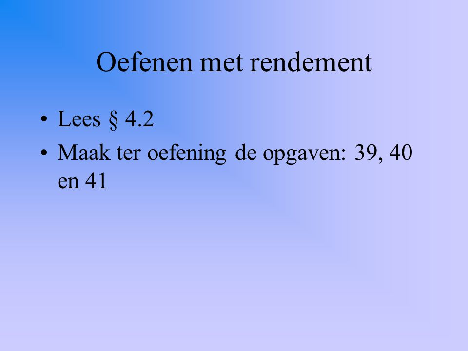 Oefenen met rendement Lees § 4.2