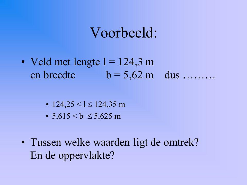 Voorbeeld: Veld met lengte l = 124,3 m en breedte b = 5,62 m dus ………