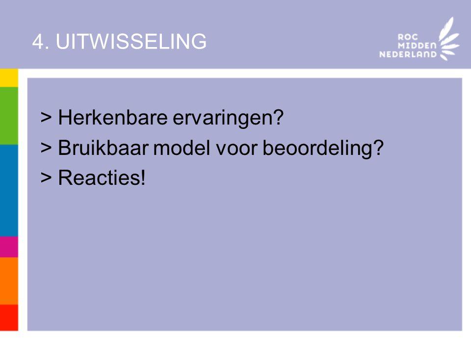 4. UITWISSELING Herkenbare ervaringen Bruikbaar model voor beoordeling Reacties!