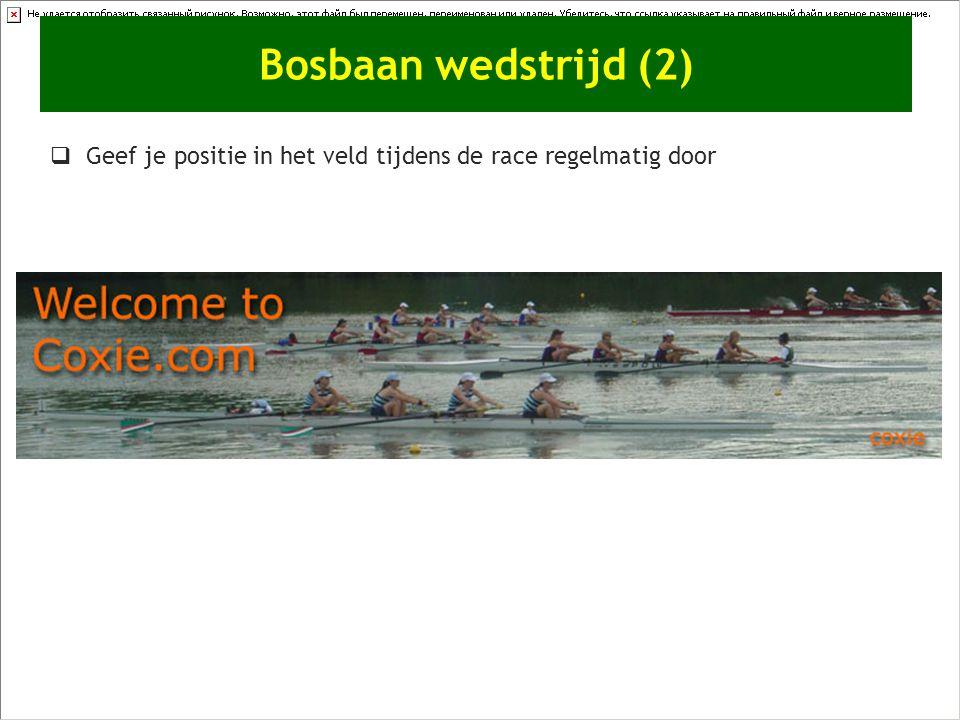 Bosbaan wedstrijd (2) Geef je positie in het veld tijdens de race regelmatig door.