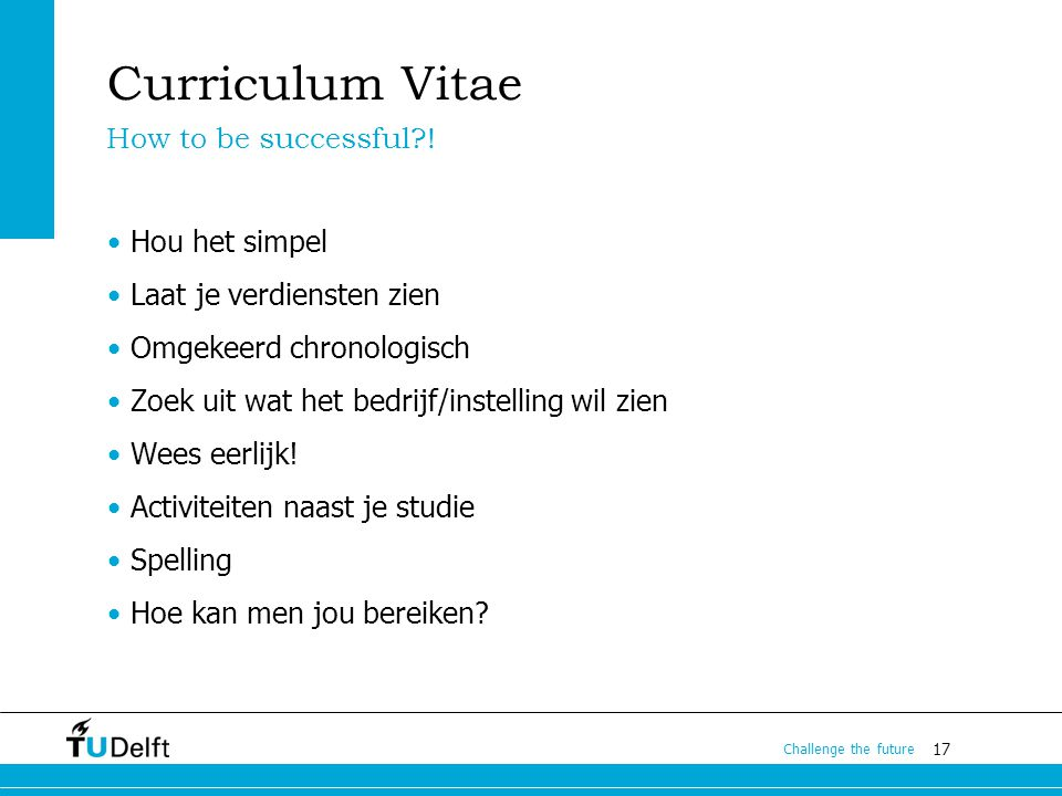 Curriculum Vitae How to be successful ! Hou het simpel