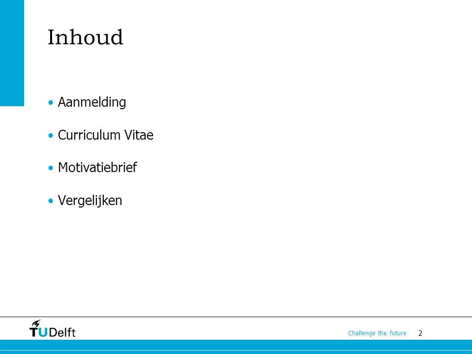 Inhoud Aanmelding Curriculum Vitae Motivatiebrief Vergelijken