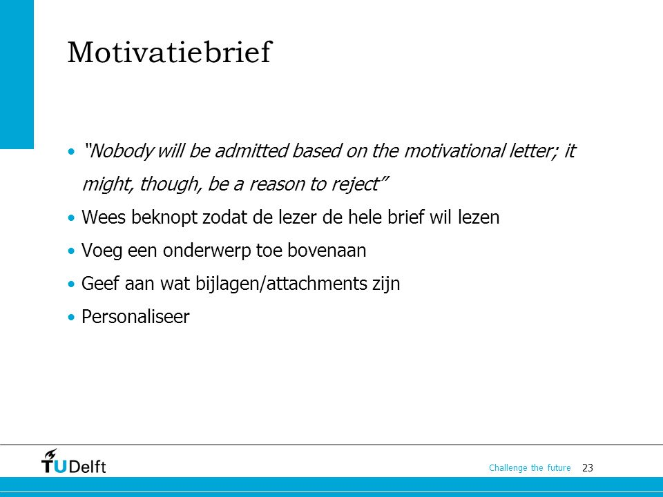 Motivatiebrief Nobody will be admitted based on the motivational letter; it might, though, be a reason to reject