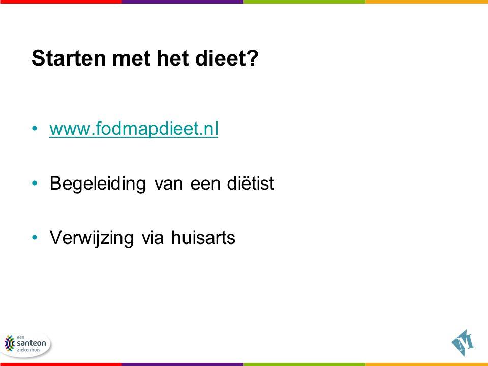 Starten met het dieet www.fodmapdieet.nl Begeleiding van een diëtist