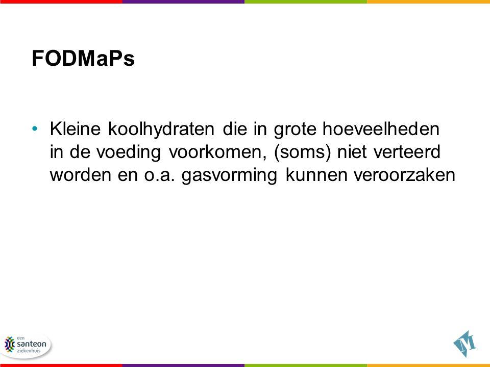 FODMaPs Kleine koolhydraten die in grote hoeveelheden in de voeding voorkomen, (soms) niet verteerd worden en o.a.